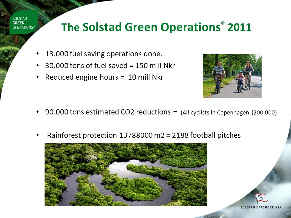 The Solstad Green Operations ® 2011 • 13.000 fuel saving operations done.