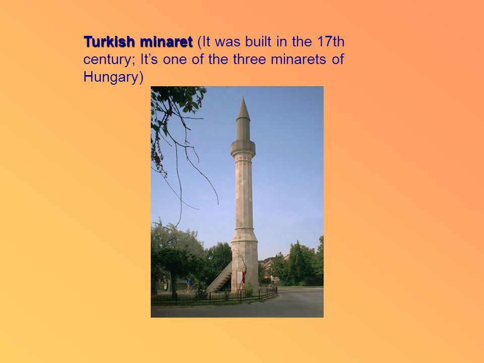 Turkish minaret Turkish minaret (It was built in the 17th century; It's one of the three minarets of Hungary)