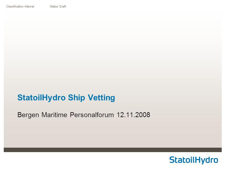 Classification: Internal Status: Draft StatoilHydro Ship Vetting Bergen Maritime Personalforum 12.11.2008