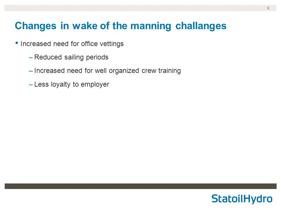 8 Changes in wake of the manning challanges • Increased need for office vettings –Reduced sailing periods –Increased need for well organized crew trai