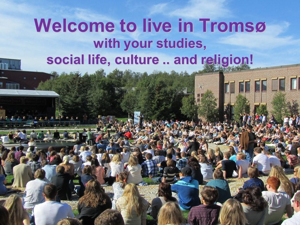 Welcome to live in Tromsø with your studies, social life, culture.. and religion!