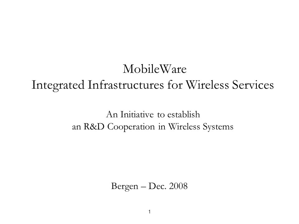 MobileWare Integrated Infrastructures for Wireless Services An Initiative to establish an R&D Cooperation in Wireless Systems Bergen – Dec.