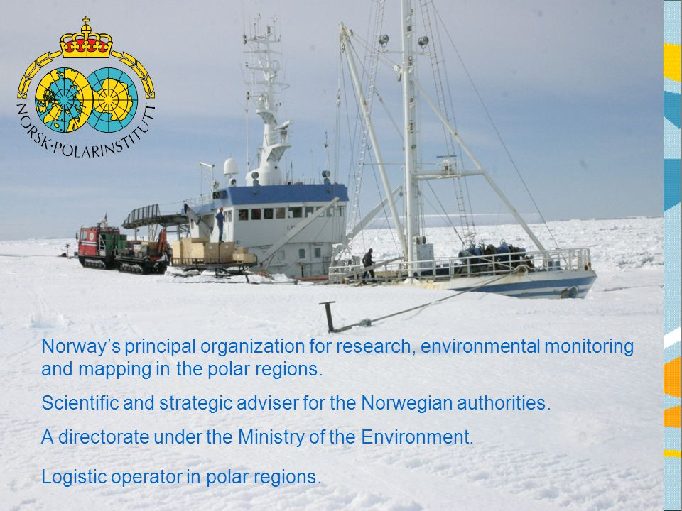 Norway's principal organization for research, environmental monitoring and mapping in the polar regions.