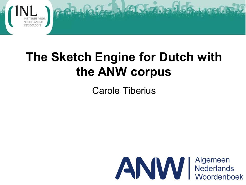 The Sketch Engine for Dutch with the ANW corpus Carole Tiberius