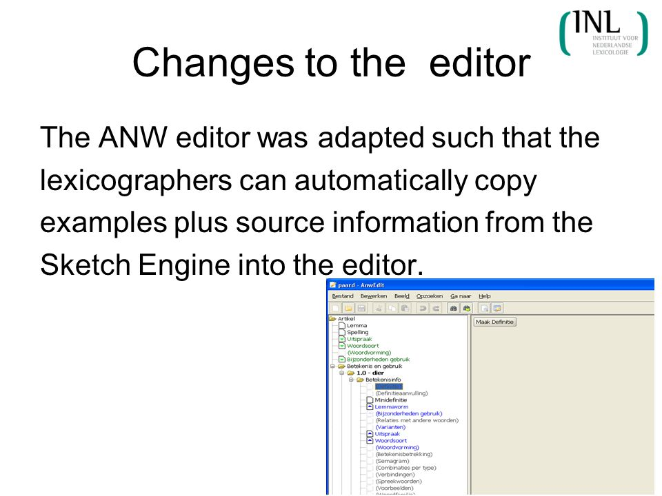 Changes to the editor The ANW editor was adapted such that the lexicographers can automatically copy examples plus source information from the Sketch