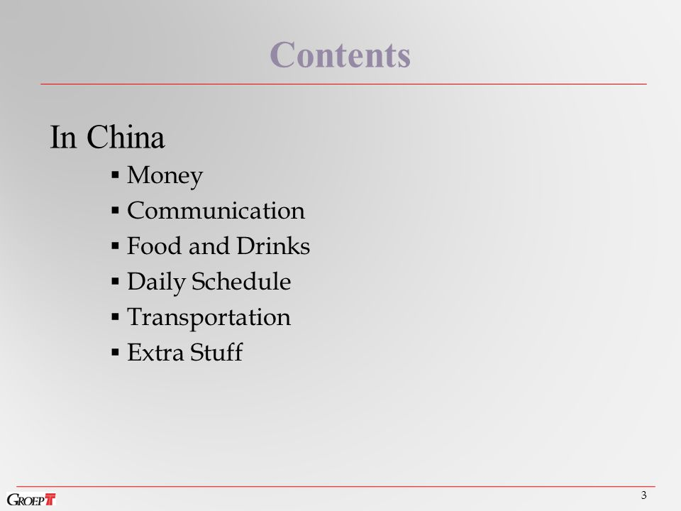  Money  Communication  Food and Drinks  Daily Schedule  Transportation  Extra Stuff 3 Contents In China