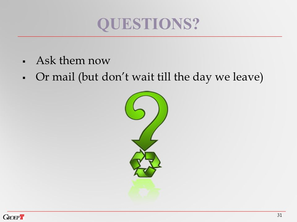  Ask them now  Or mail (but don't wait till the day we leave) 31 QUESTIONS