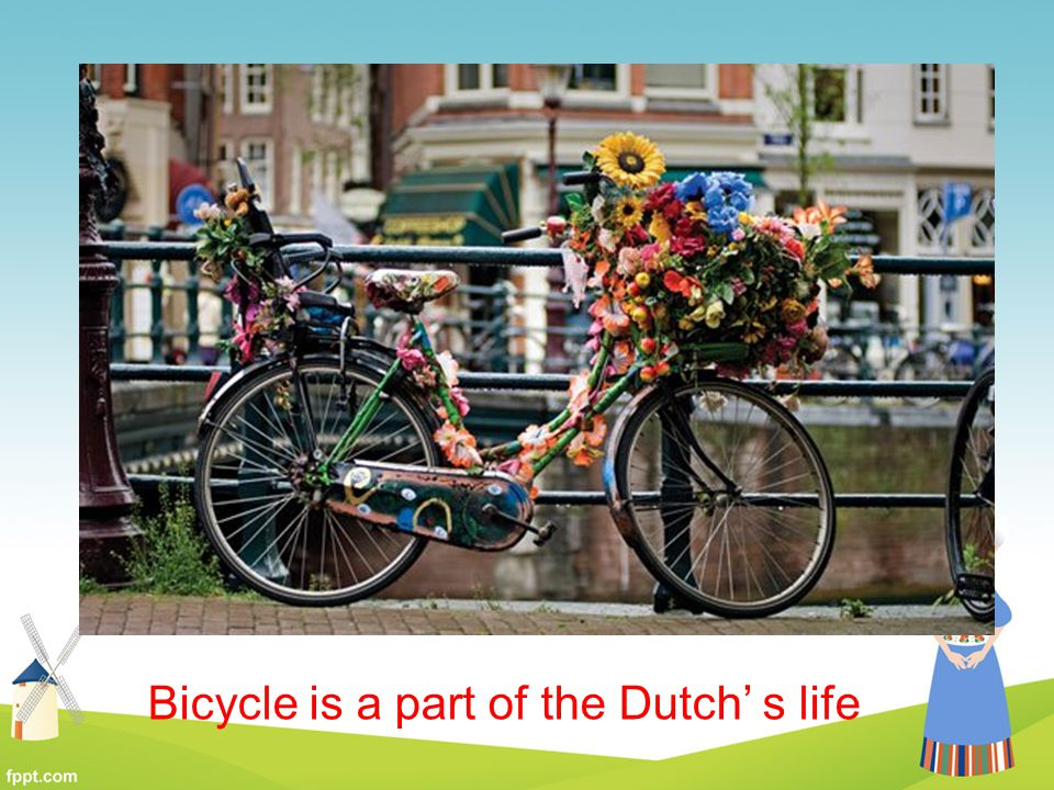 Bicycle is a part of the Dutch' s life