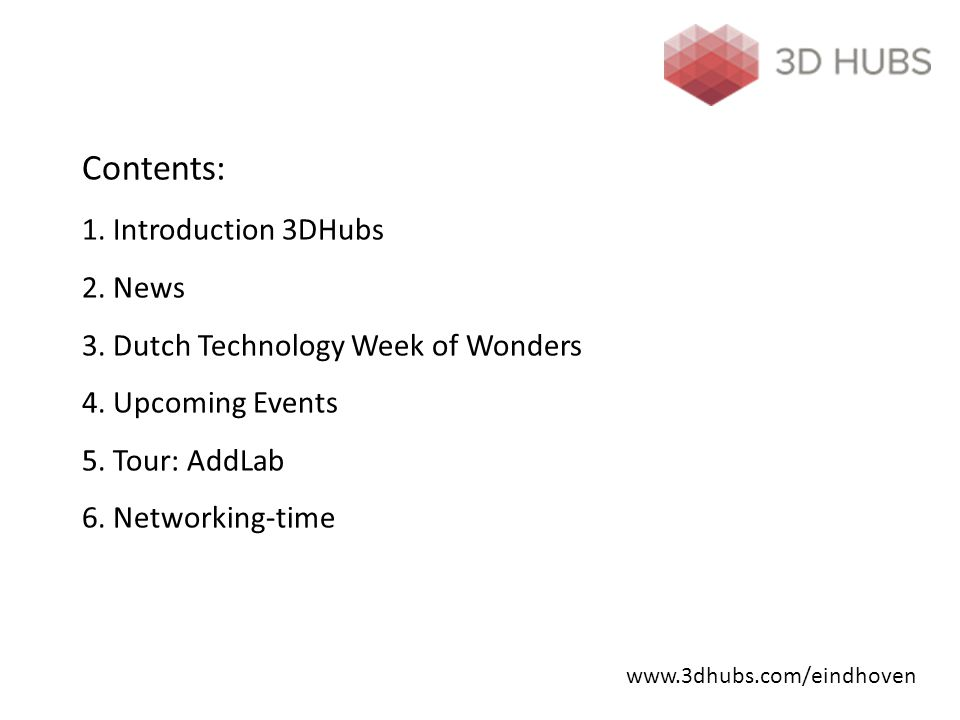 Contents: 1. Introduction 3DHubs 2. News 3. Dutch Technology Week of Wonders 4.