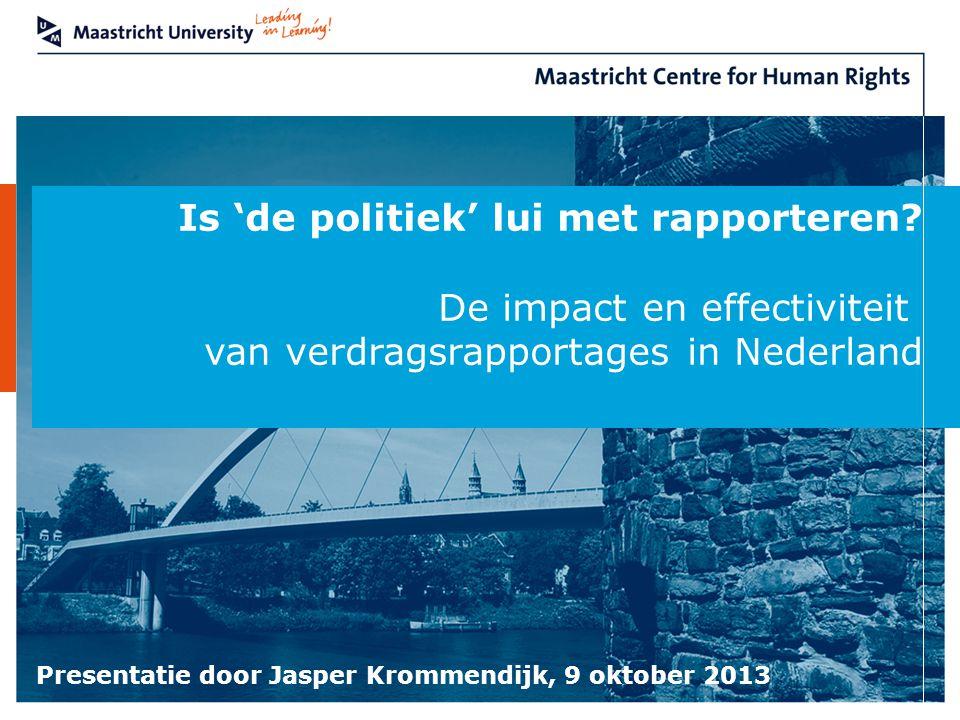 Is 'de politiek' lui met rapporteren? De impact en effectiviteit van verdragsrapportages in Nederland Presentatie door Jasper Krommendijk, 9 oktober 2