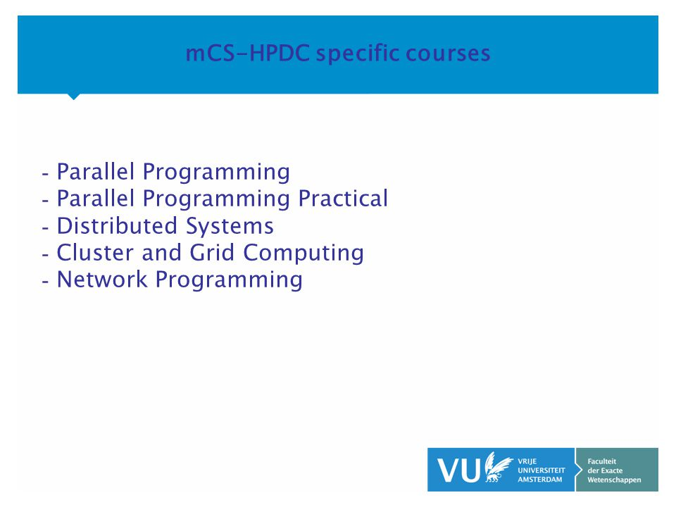 KOP OVER 2 REGELS tekst mCS-HPDC specific courses - Parallel Programming - Parallel Programming Practical - Distributed Systems - Cluster and Grid Computing - Network Programming