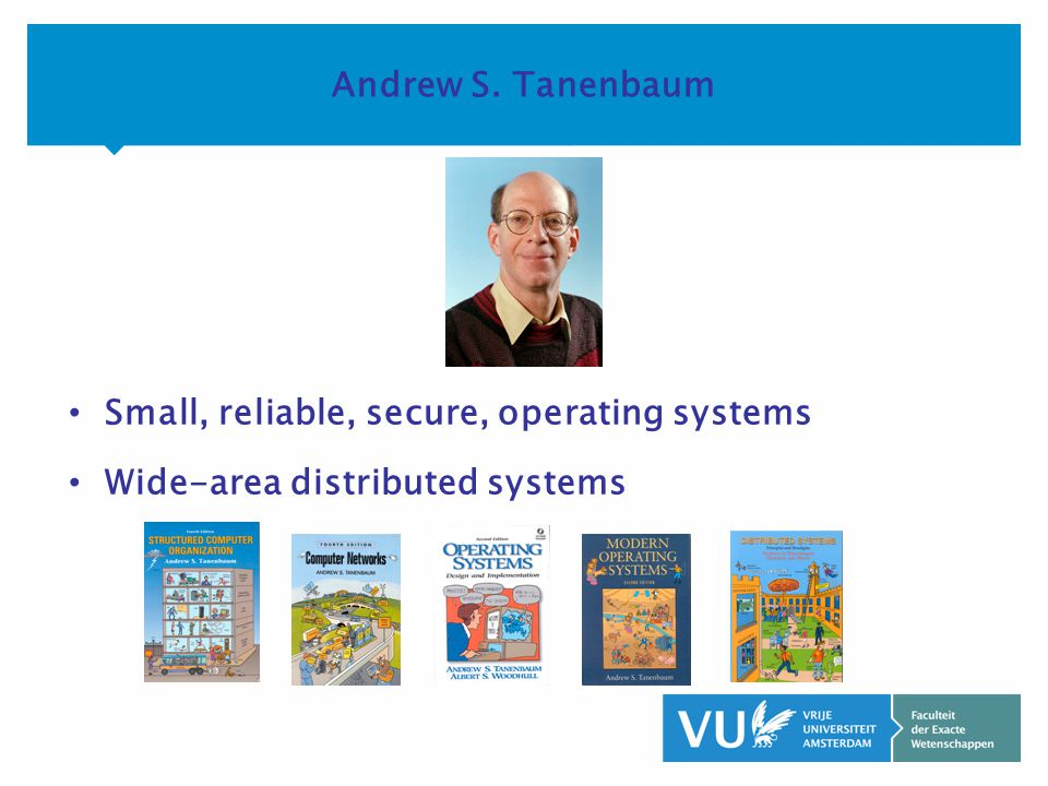 KOP OVER 2 REGELS tekst Andrew S. Tanenbaum Small, reliable, secure, operating systems Wide-area distributed systems