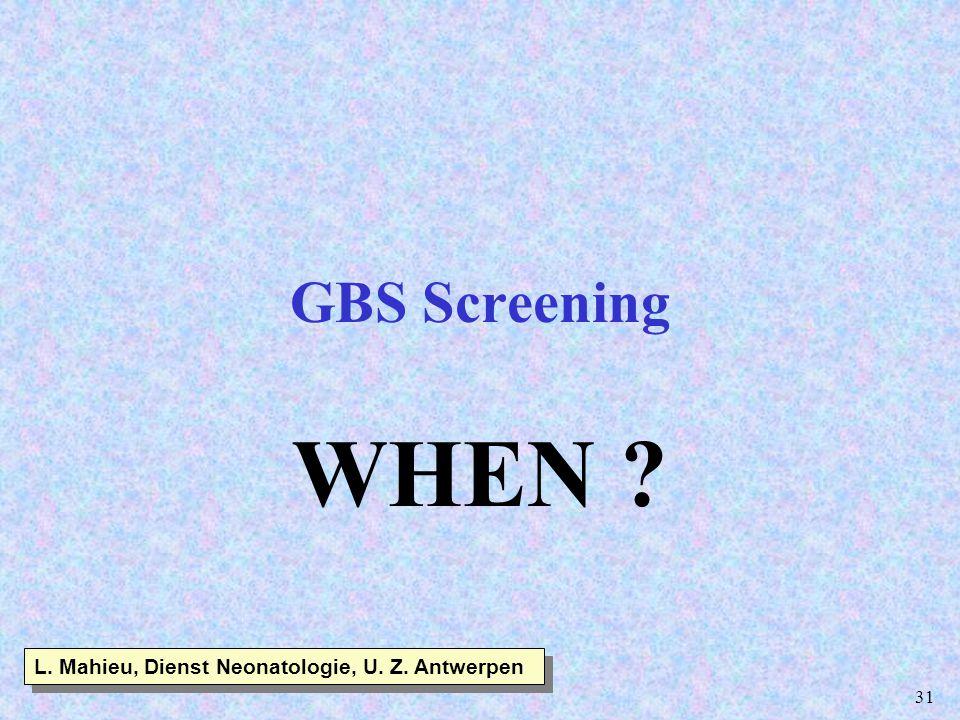 31 GBS Screening WHEN ? L. Mahieu, Dienst Neonatologie, U. Z. Antwerpen
