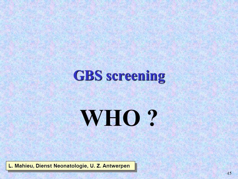 45 GBS screening WHO ? L. Mahieu, Dienst Neonatologie, U. Z. Antwerpen