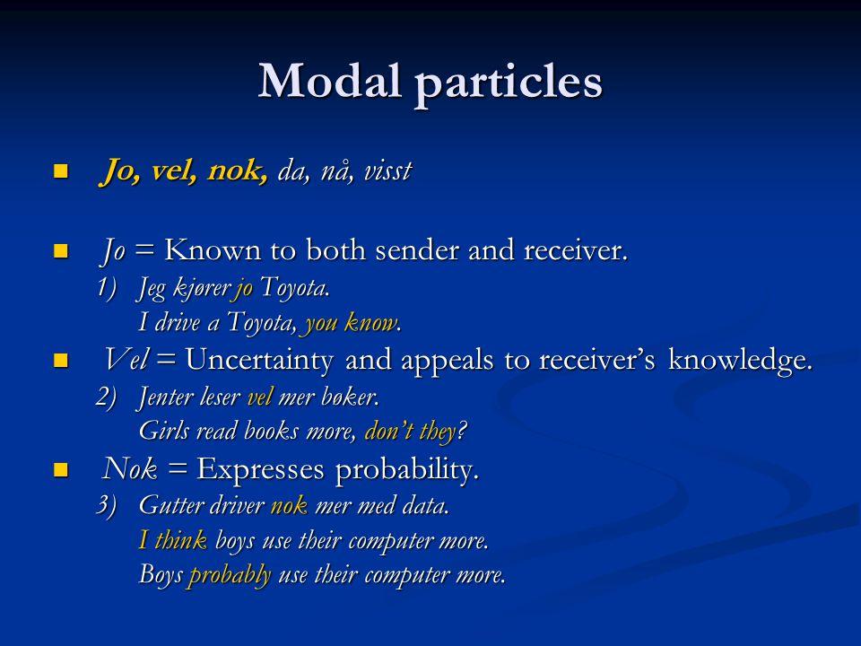 Modal particles  Jo, vel, nok, da, nå, visst  Jo = Known to both sender and receiver.