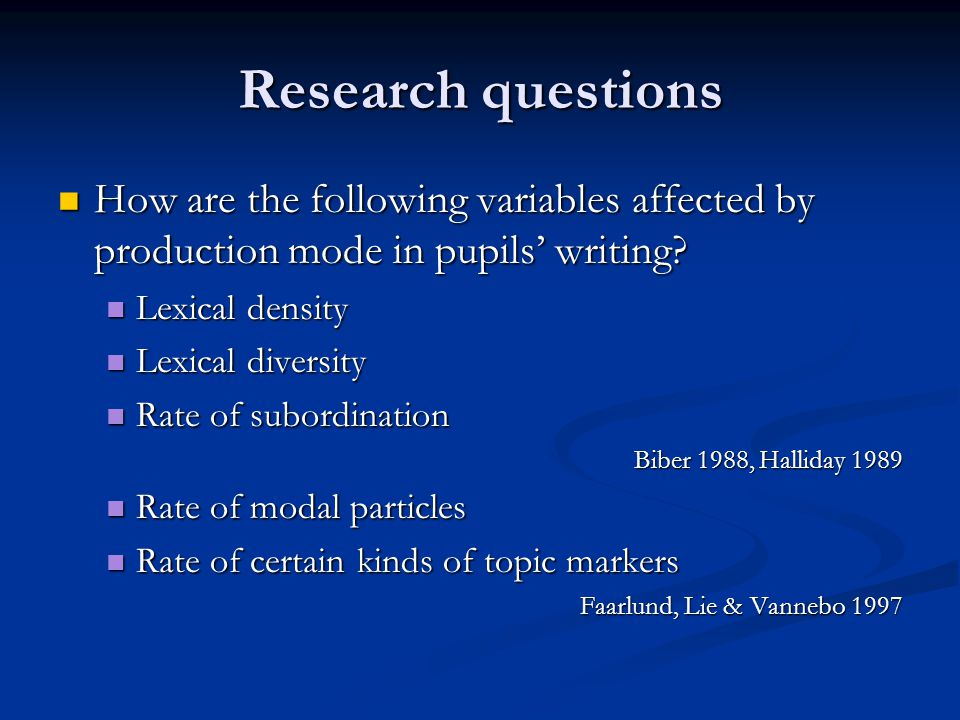 Research questions  How are the following variables affected by production mode in pupils' writing.