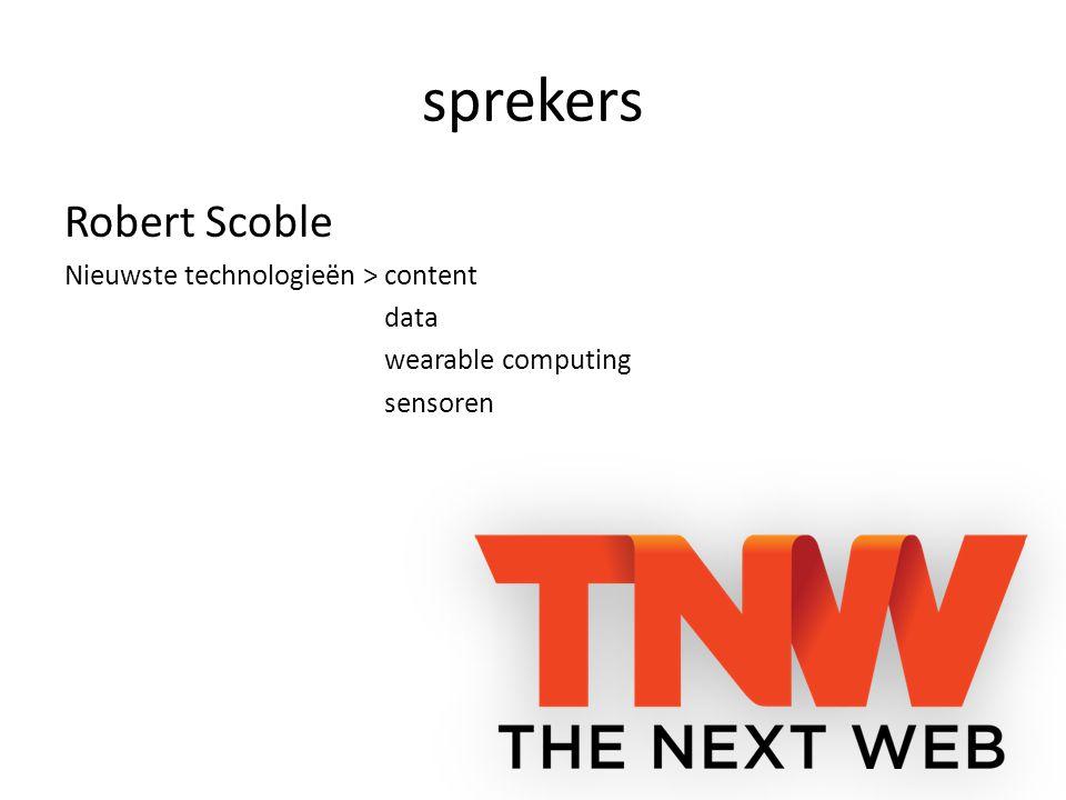 sprekers Robert Scoble Nieuwste technologieën > content data wearable computing sensoren