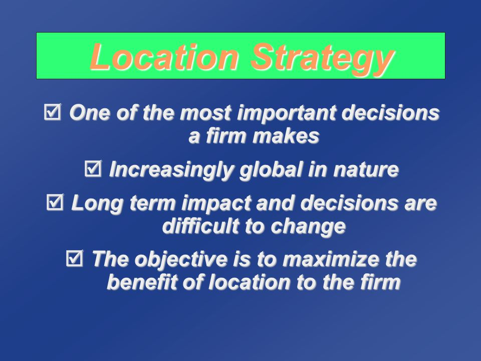 Location Decisions  Long-term decisions  Decisions made infrequently  Decision greatly affects both fixed and variable costs  Once committed to a location, many resource and cost issues are difficult to change