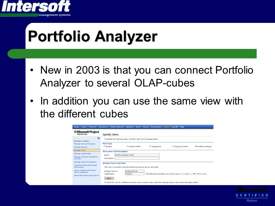 Portfolio Analyzer •New in 2003 is that you can connect Portfolio Analyzer to several OLAP-cubes •In addition you can use the same view with the diffe
