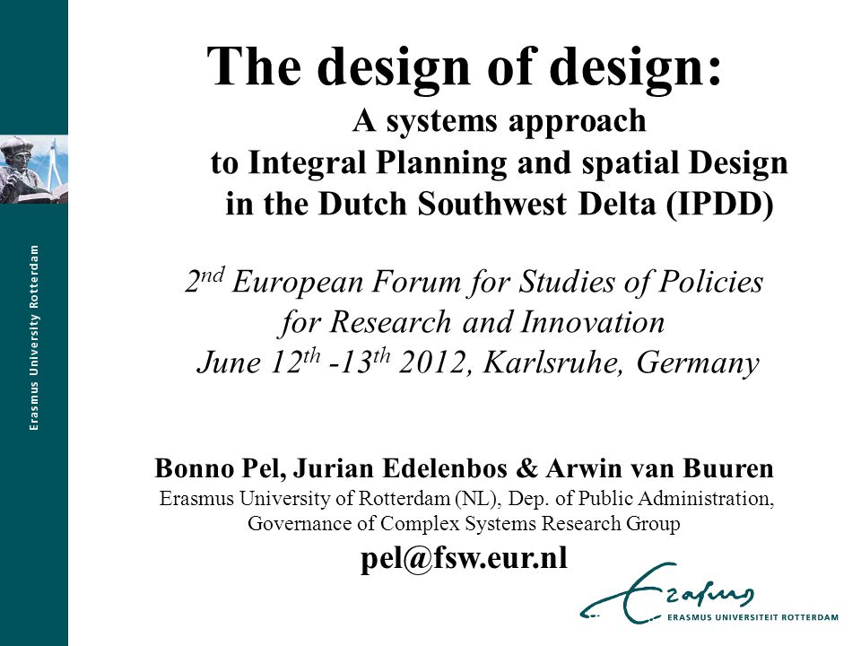 Contents 1.The need for integrative planning & design 2.The IPDD triangle: Design of design 3.The Dutch Southwest Delta: towards complexity-sensitive Delta management 4.Towards integrative planning & design