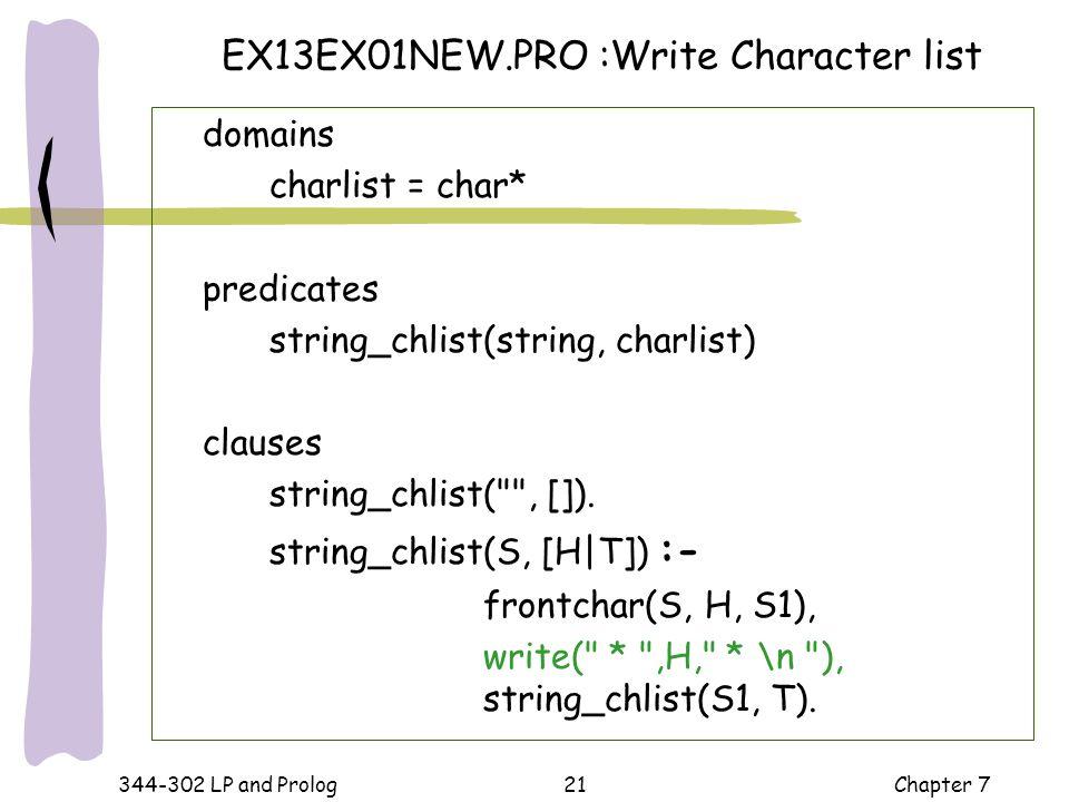 344-302 LP and Prolog Chapter 721 domains charlist = char* predicates string_chlist(string, charlist) clauses string_chlist(