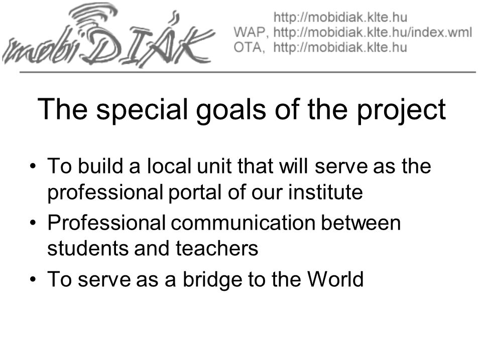 The special goals of the project To build a local unit that will serve as the professional portal of our institute Professional communication between students and teachers To serve as a bridge to the World