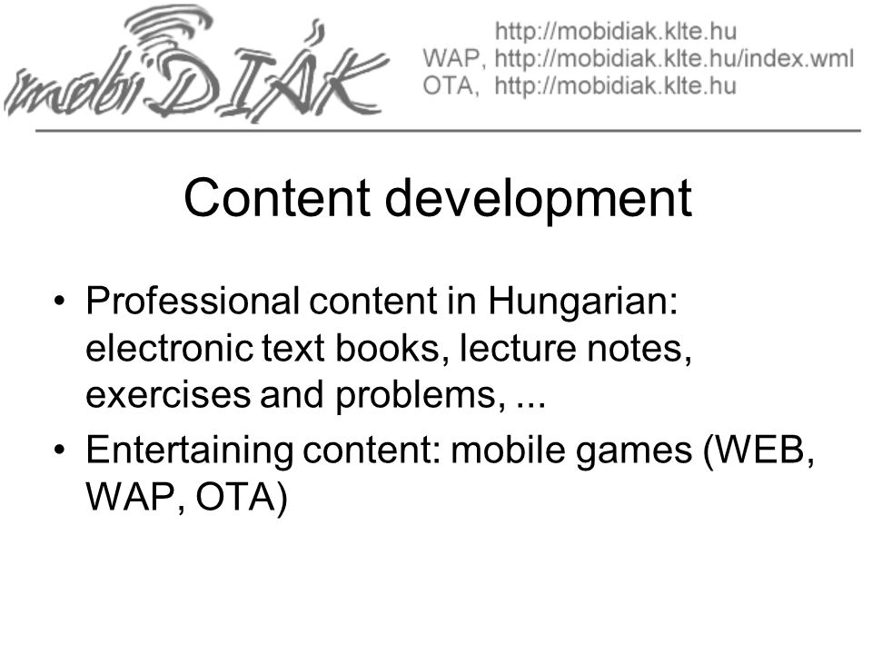 Content development Professional content in Hungarian: electronic text books, lecture notes, exercises and problems,...