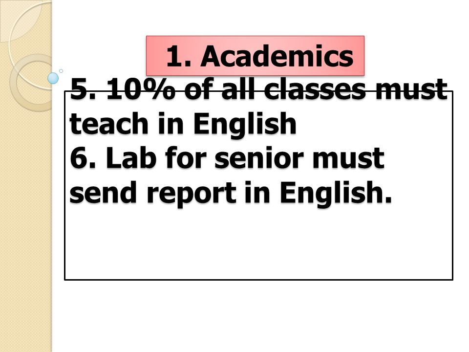 5. 10% of all classes must teach in English 6. Lab for senior must send report in English. 5. 10% of all classes must teach in English 6. Lab for seni