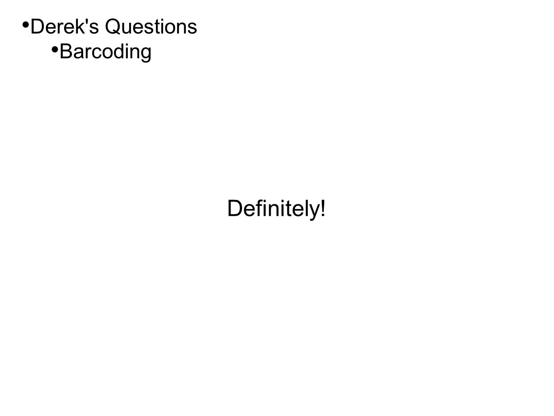 • Derek s Questions • Barcoding Definitely!
