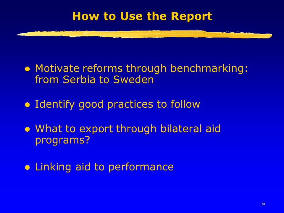 28 How to Use the Report l Motivate reforms through benchmarking: from Serbia to Sweden l Identify good practices to follow l What to export through b