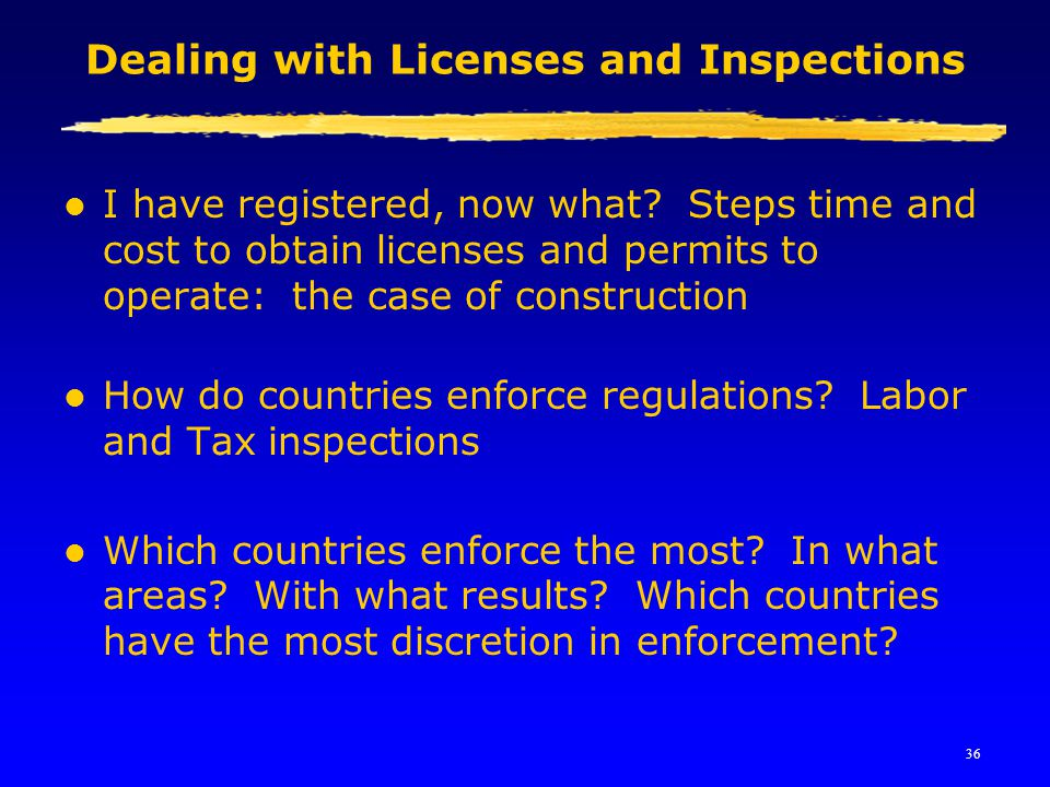 36 Dealing with Licenses and Inspections l I have registered, now what? Steps time and cost to obtain licenses and permits to operate: the case of con