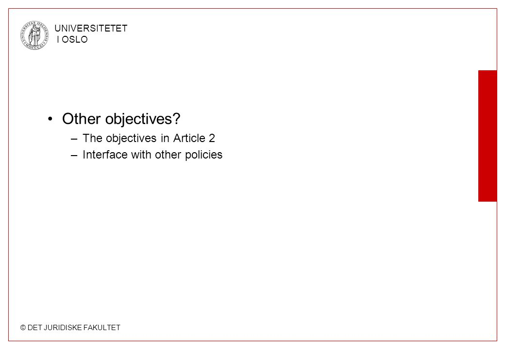 © DET JURIDISKE FAKULTET UNIVERSITETET I OSLO •Other objectives? –The objectives in Article 2 –Interface with other policies