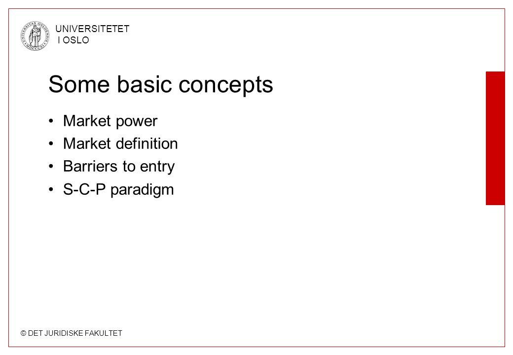 © DET JURIDISKE FAKULTET UNIVERSITETET I OSLO Some basic concepts •Market power •Market definition •Barriers to entry •S-C-P paradigm
