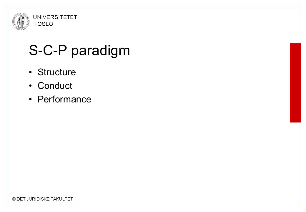 © DET JURIDISKE FAKULTET UNIVERSITETET I OSLO S-C-P paradigm •Structure •Conduct •Performance