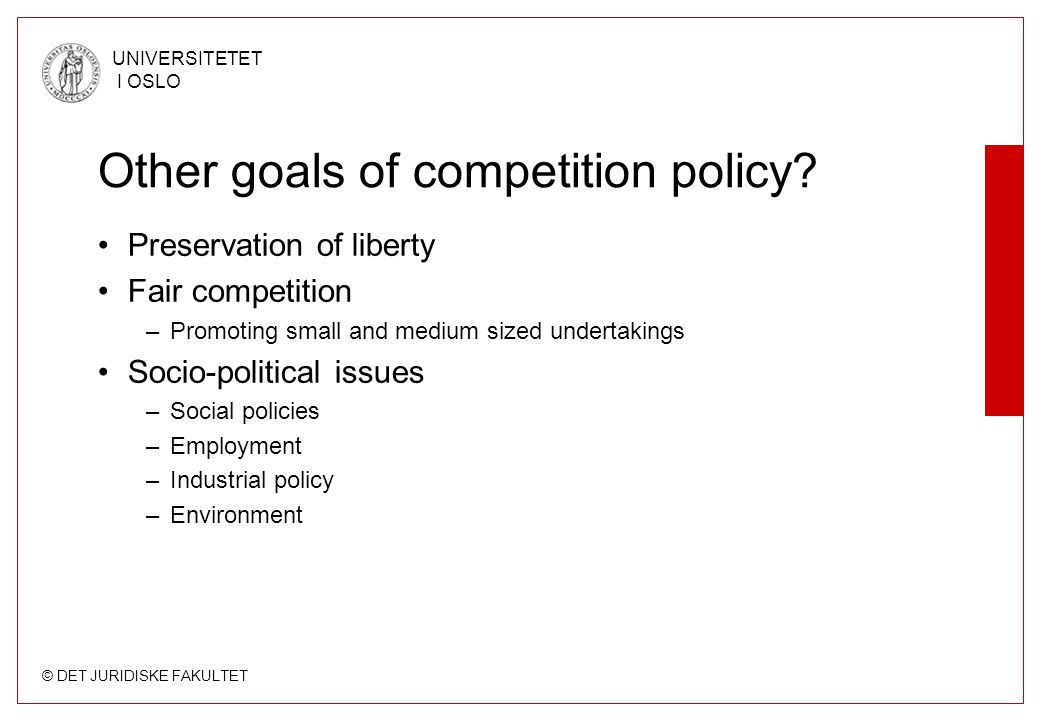 © DET JURIDISKE FAKULTET UNIVERSITETET I OSLO Other goals of competition policy? •Preservation of liberty •Fair competition –Promoting small and mediu