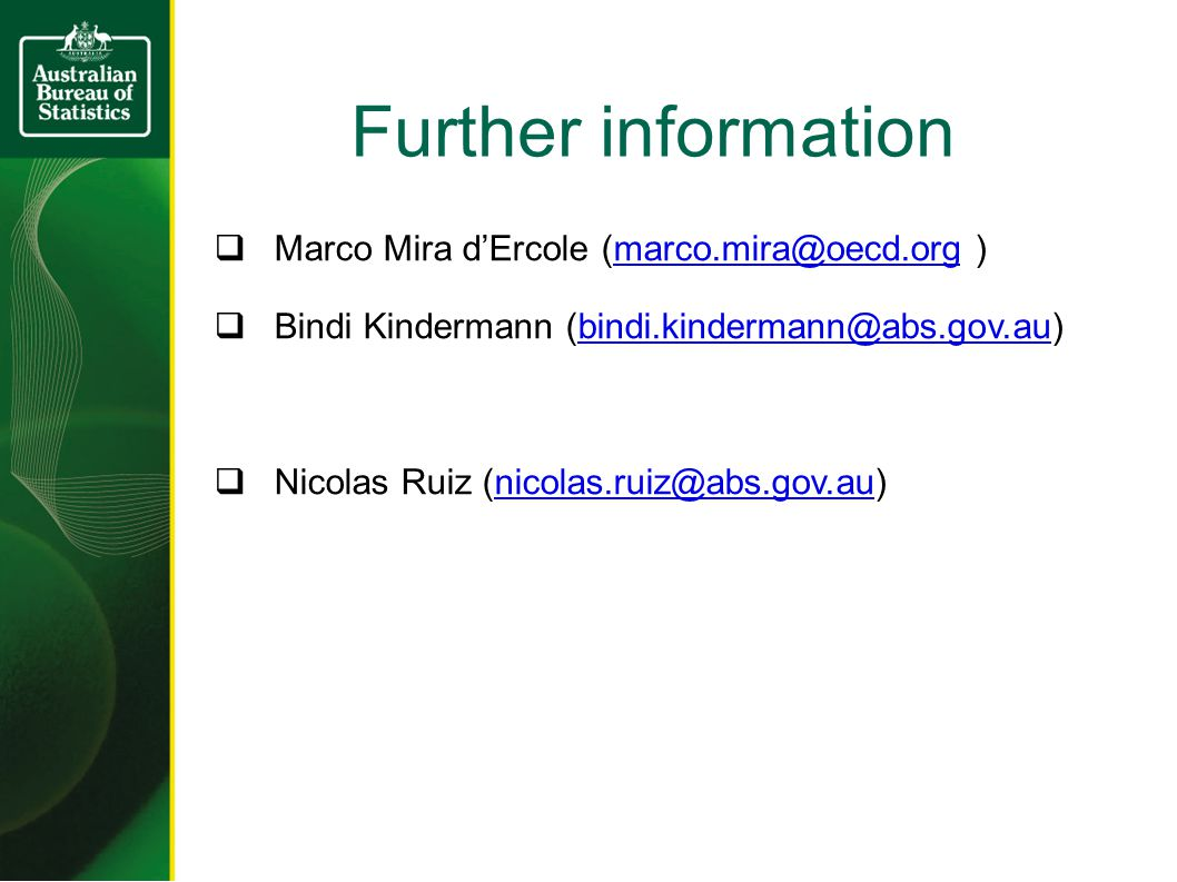Further information  Marco Mira d'Ercole (marco.mira@oecd.org )marco.mira@oecd.org  Bindi Kindermann (bindi.kindermann@abs.gov.au)bindi.kindermann@abs.gov.au  Nicolas Ruiz (nicolas.ruiz@abs.gov.au)nicolas.ruiz@abs.gov.au
