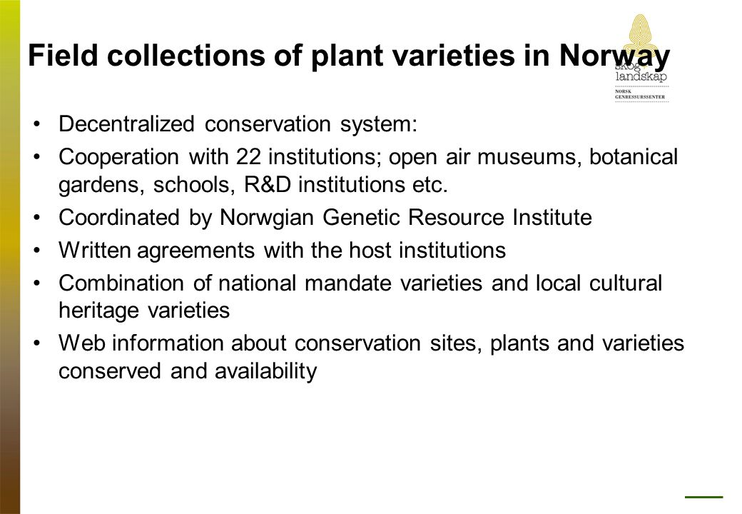 Field collections of plant varieties in Norway •Decentralized conservation system: •Cooperation with 22 institutions; open air museums, botanical gard
