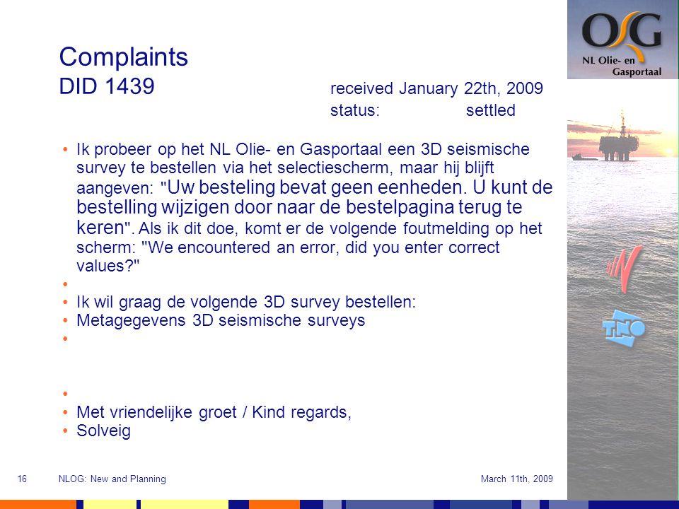 March 11th, 2009NLOG: New and Planning16 Complaints DID 1439 received January 22th, 2009 status:settled Ik probeer op het NL Olie- en Gasportaal een 3D seismische survey te bestellen via het selectiescherm, maar hij blijft aangeven: Uw besteling bevat geen eenheden.