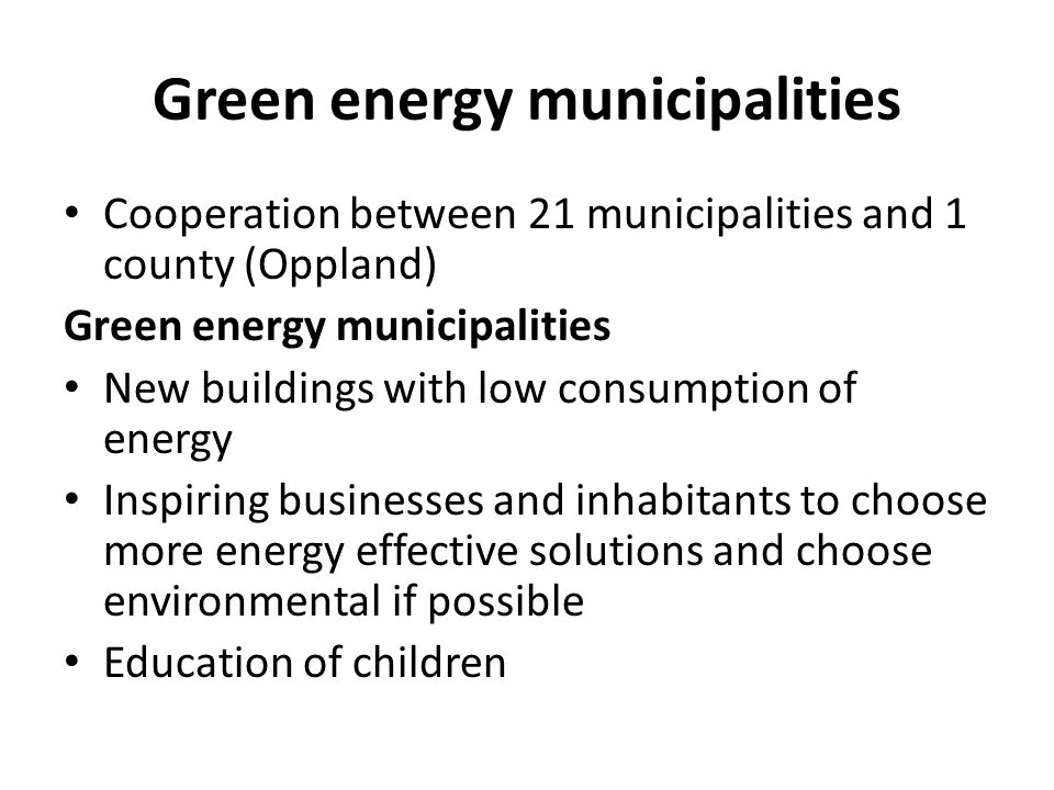 Green energy municipalities Cooperation between 21 municipalities and 1 county (Oppland) Green energy municipalities New buildings with low consumptio