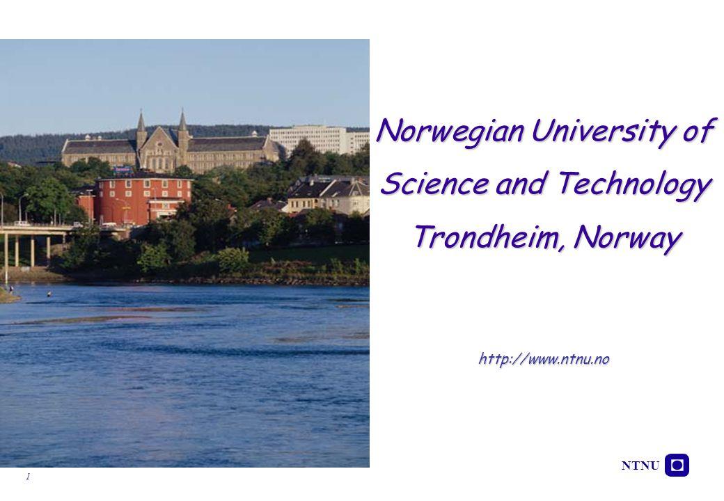 NTNU 1 Norwegian University of Science and Technology Trondheim, Norway http://www.ntnu.no