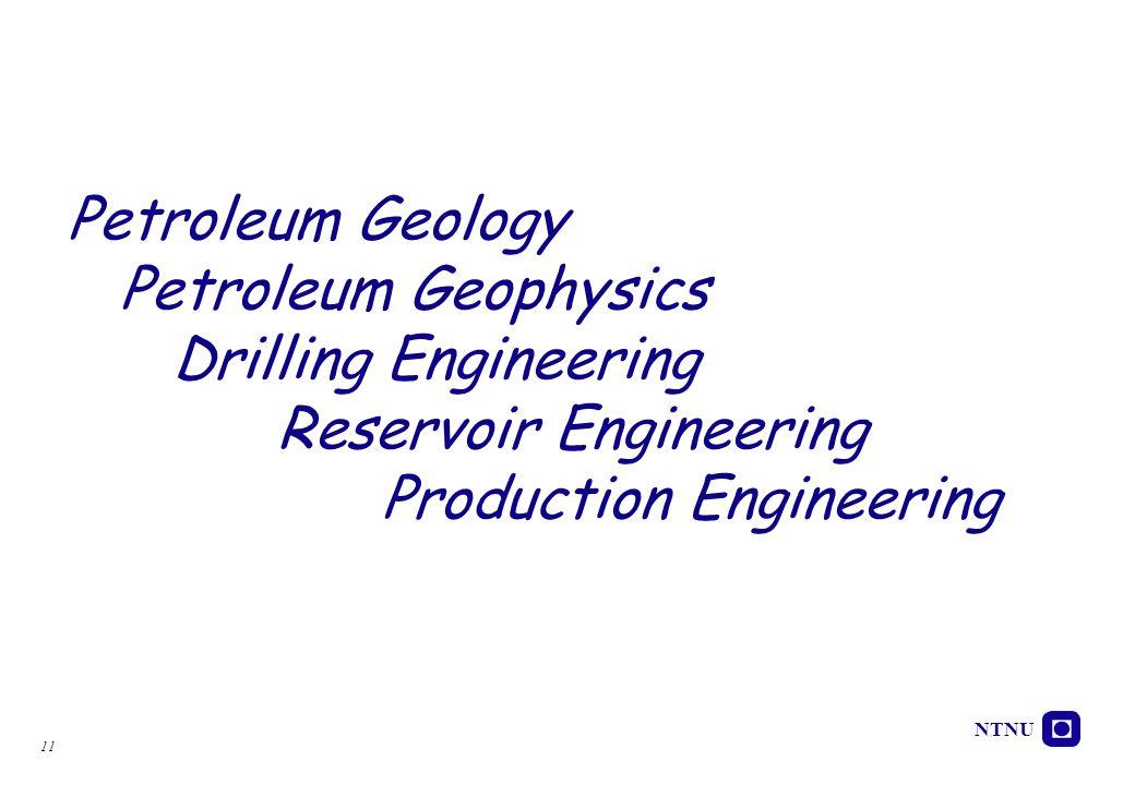 NTNU 11 Petroleum Geology Petroleum Geophysics Drilling Engineering Reservoir Engineering Production Engineering
