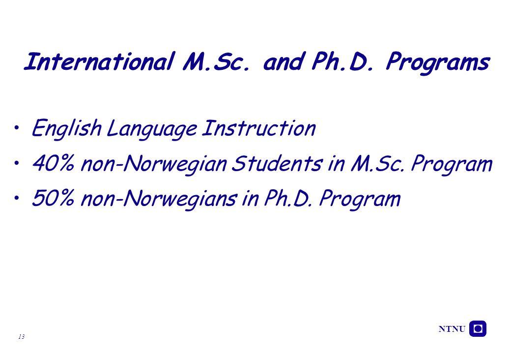 NTNU 13 International M.Sc. and Ph.D. Programs English Language Instruction 40% non-Norwegian Students in M.Sc. Program 50% non-Norwegians in Ph.D. Pr
