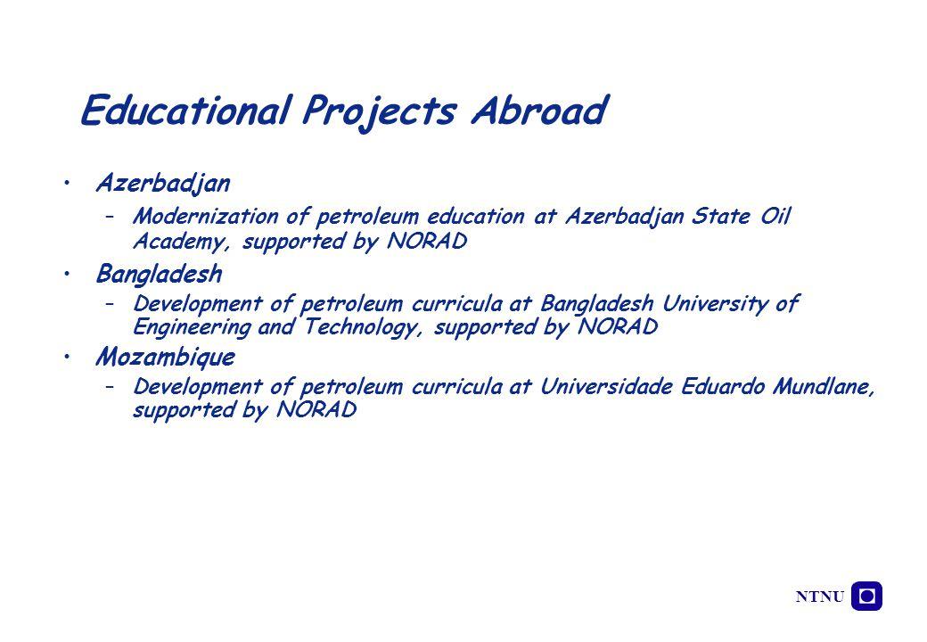 NTNU Azerbadjan –Modernization of petroleum education at Azerbadjan State Oil Academy, supported by NORAD Bangladesh –Development of petroleum curricu