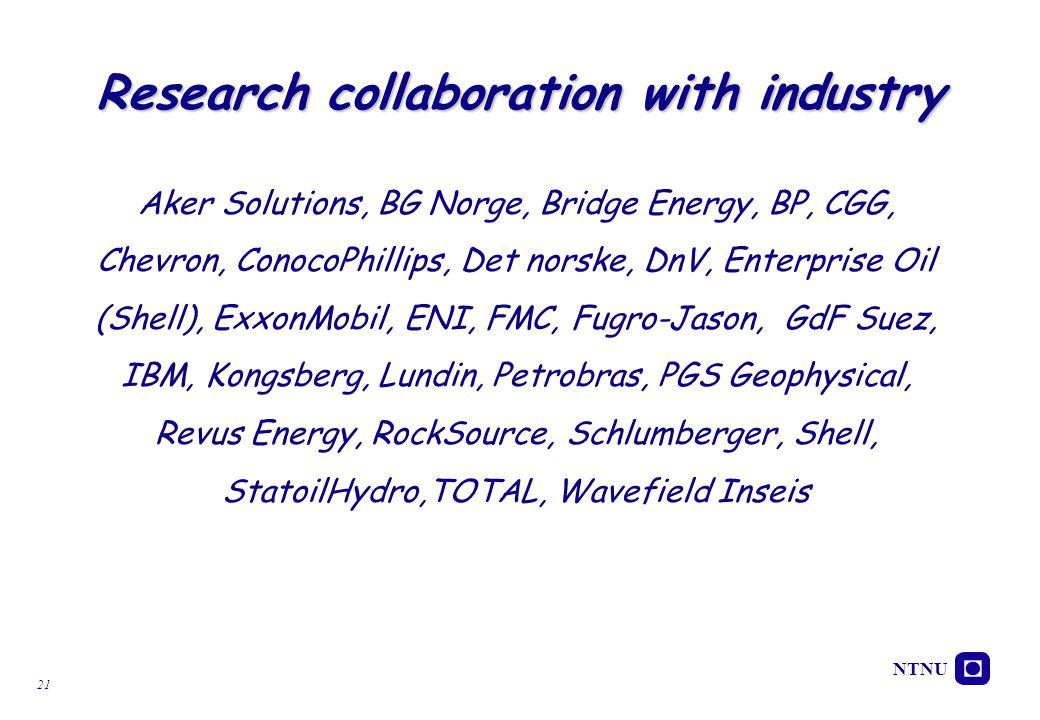 NTNU 21 Research collaboration with industry Aker Solutions, BG Norge, Bridge Energy, BP, CGG, Chevron, ConocoPhillips, Det norske, DnV, Enterprise Oi