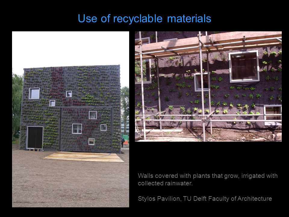 Use of recyclable materials Walls covered with plants that grow, irrigated with collected rainwater.
