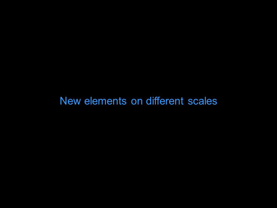 New elements on different scales