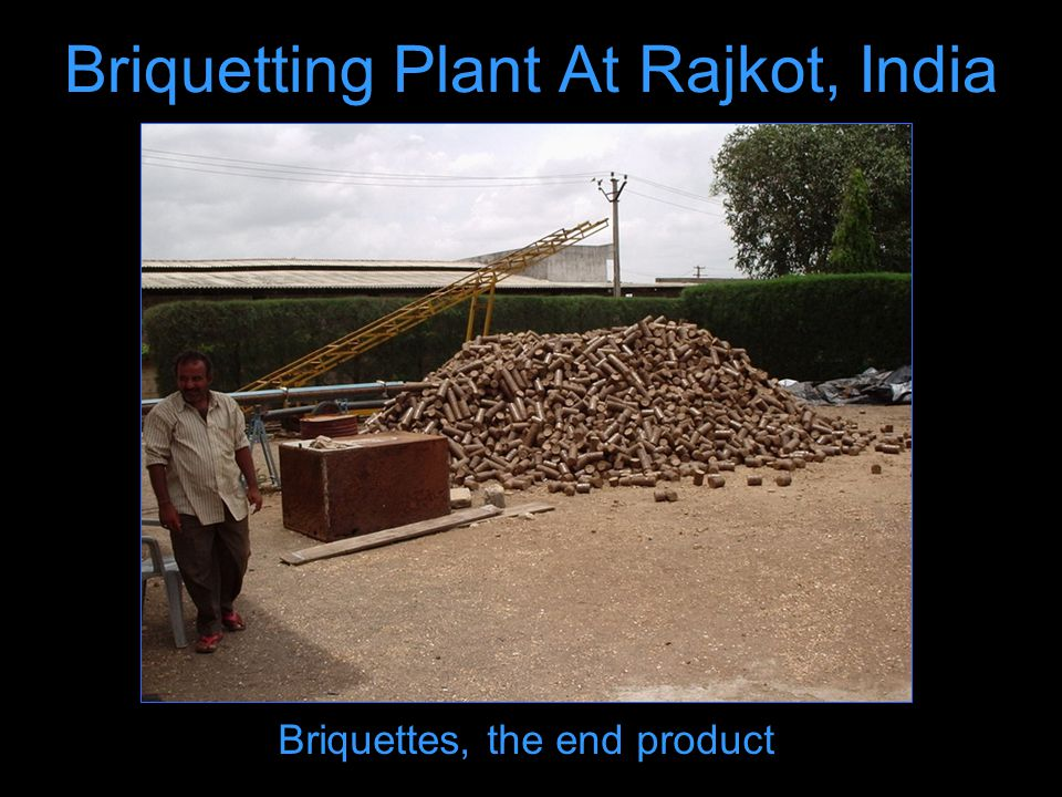 Briquetting Plant At Rajkot, India Briquettes, the end product