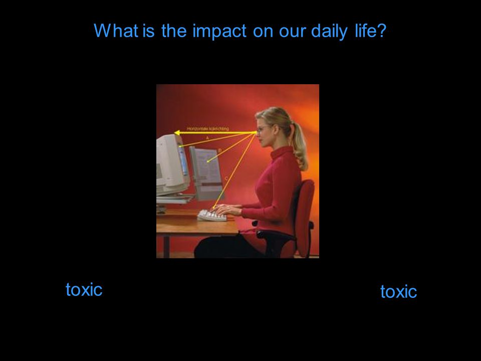 What is the impact on our daily life toxic