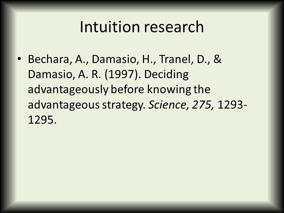 Intuition research Bechara, A., Damasio, H., Tranel, D., & Damasio, A.