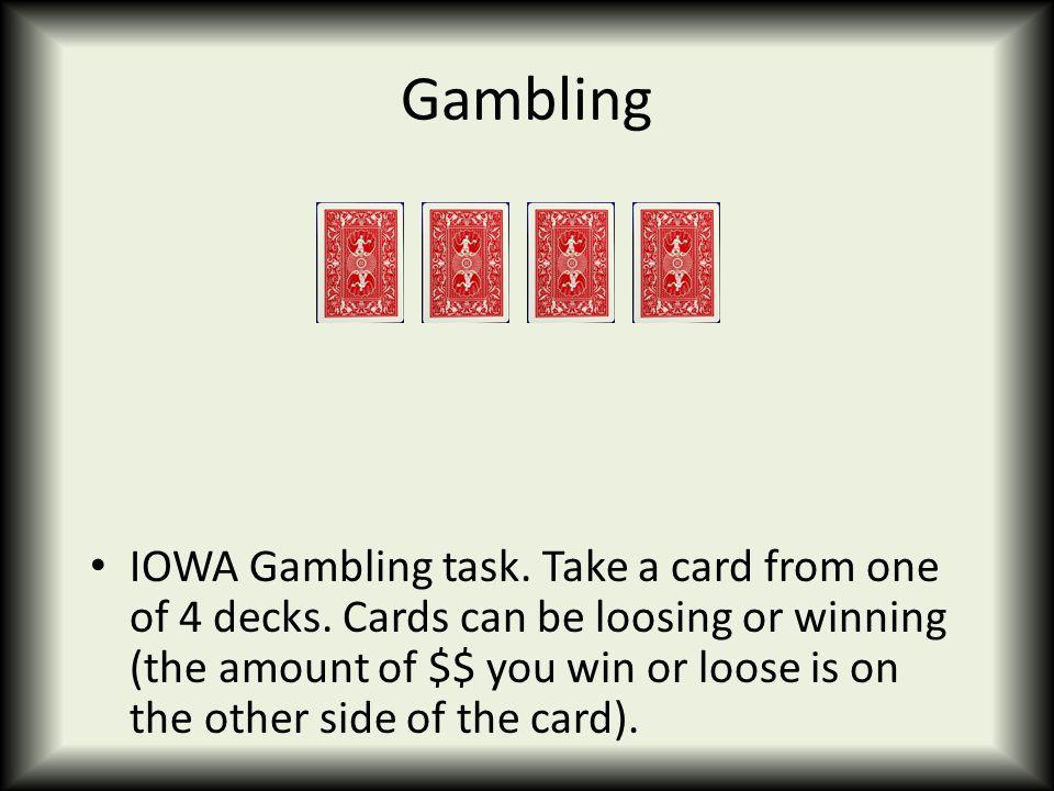 Gambling IOWA Gambling task. Take a card from one of 4 decks.